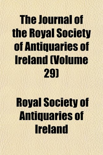The Journal of the Royal Society of Antiquaries of Ireland (Volume 29)