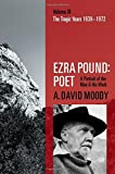 Image of Ezra Pound: Poet: Volume III: The Tragic Years 1939-1972