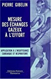 echange, troc Pierre Gibelin, David Bertora, Daniel Curnier, Collectif - Mesure des échanges gazeux à l'effort : Application à l'insuffisance cardiaque et respiratoire