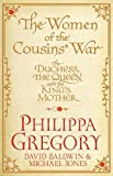 Philippa Gregory The Women of the Cousins' War: The Duchess, the Queen and the King's Mother