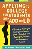 img - for Applying to College for Students with ADD or LD: A Guide to Keep You (and Your Parents) Sane, Satisfied, and Organized Through the Admission Process book / textbook / text book