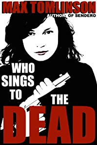 Who Sings To The Dead? by Max Tomlinson ebook deal