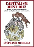 img - for Capitalism Must Die! A basic introduction to capitalism: what it is, why it sucks, and how to crush it book / textbook / text book
