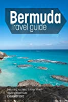 Bermuda travel guide : Everything You Need To Know When Traveling to Bermuda.