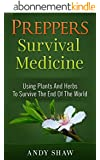 Preppers Survival Medicine: Using Plants And Herbs To Survive The End Of The World (Free Bonus Inside) (Plentiful Prepper Book 1) (English Edition)