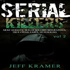 Serial Killers: Most Horrific Serial Killers Biographies, True Crime Cases, Murderers, Book 2 Hörbuch von Jeff Kramer Gesprochen von: Dave Wright