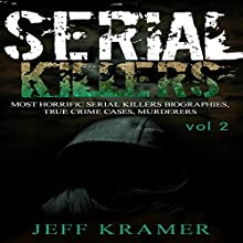Serial Killers: Most Horrific Serial Killers Biographies, True Crime Cases, Murderers, Book 2 | Livre audio Auteur(s) : Jeff Kramer Narrateur(s) : Dave Wright