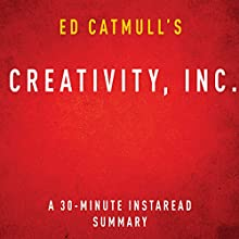 Ed Catmull's Creativity, Inc.: A 30-Minute Instaread Summary (       UNABRIDGED) by Instaread Summaries Narrated by Gonzo Shimura