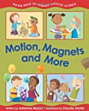 Adrienne Mason Motion, Magnets and More: The Big Book of Primary Physical Science