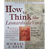 How to Think Like Leonardo da Vinci: Seven Steps to Genius Every Day ~ Michael Gelb