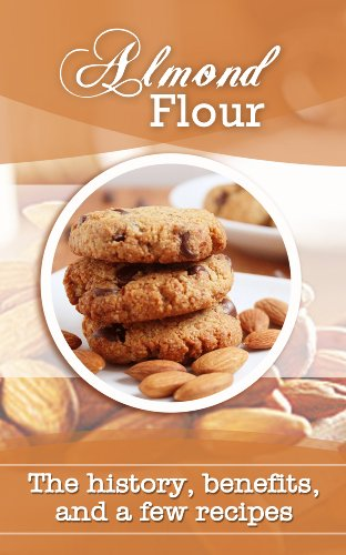 Almond Flour: The history, benefits, and a few recipes PDF