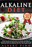 Alkaline Diet: How to Lose Weight, Get Fit, Detox Naturally, Balance Your pH, and Be Healthy For Life with the Alkaline Diet (Cookbook, Recipes, and S