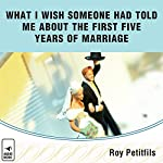 What I Wish Someone Had Told Me About the First Five Years of Marriage | Roy Petitfils
