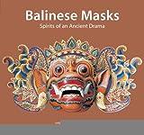 img - for Balinese Masks: Spirits of an Ancient Drama [Paperback] [2011] (Author) Judy Slattum, Paul Schraub, Hildred Geertz book / textbook / text book