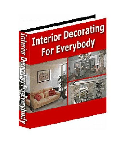 Interior Decorating For Everybody: Practical Tips & Techniques For Every Room