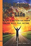 img - for The Resume of Life: A Guide to Realizing Your Purpose Through Spirit, Mind and Body book / textbook / text book