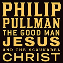 The Good Man Jesus and the Scoundrel Christ | Livre audio Auteur(s) : Philip Pullman Narrateur(s) : Philip Pullman