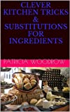 Clever Kitchen Tricks & Substitutions for Ingredients
