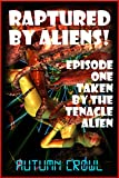 Taken by the Tentacle Alien: A Monster Sex Erotica Story (Raptured by Aliens Book 1)