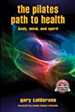 img - for The Pilates Path to Health: Body, Mind, and Spirit book / textbook / text book