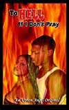 To Hell if I Dont Pray