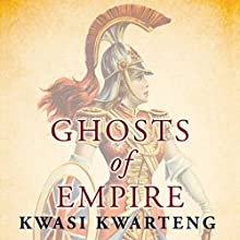 Ghosts of Empire: Britain's Legacies in the Modern World Audiobook by Kwasi Kwarteng Narrated by Kwasi Kwarteng, Elliot Levey