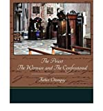 img - for [ [ [ The Priest the Woman and the Confessional [ THE PRIEST THE WOMAN AND THE CONFESSIONAL ] By Chiniquy, Father ( Author )Feb-17-2009 Paperback book / textbook / text book