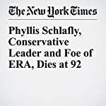 Phyllis Schlafly, Conservative Leader and Foe of ERA, Dies at 92 | Douglas Martin