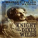 The Knight of the Dixie Wilds Audiobook by K. Meador, Walter E. Taylor Narrated by Tyler Edmunds