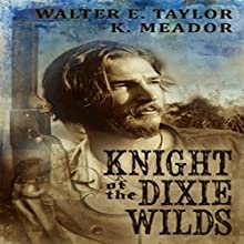 The Knight of the Dixie Wilds (       UNABRIDGED) by K. Meador, Walter E. Taylor Narrated by Tyler Edmunds