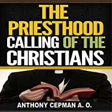 The Priesthood Calling of the Christians Audiobook by Anthony Cepman A. O. Narrated by Dickie Thomas