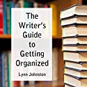 The Writer's Guide to Getting Organized: Take Control of Your Creative Life 10 Minutes at a Time Audiobook by Lynn Johnston Narrated by Alan Taylor
