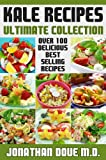 Kale Recipes: The Ultimate Collection - Over 100 Delicious & Best Selling Recipes
