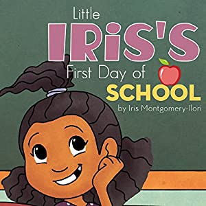 Little Iris's First Day of School | [Iris Montgomery-Ilori]