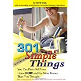 301 Simple Things You Can Do To Sell Your Home NOW and For More Money Than You Thought: How to Inexpensively Reorganize, Stage, and Prepare Your Home ~ Teri B. Clark