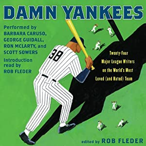 Damn Yankees: Twenty-Four Major League Writers on the World's Most Loved (and Hated) Team | [Rob Fleder]