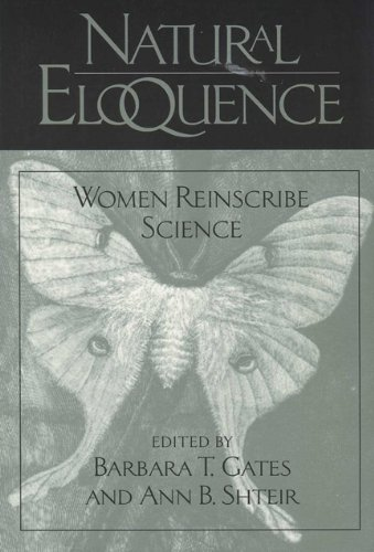Natural Eloquence: Women Reinscribe Science (Science & Literature)