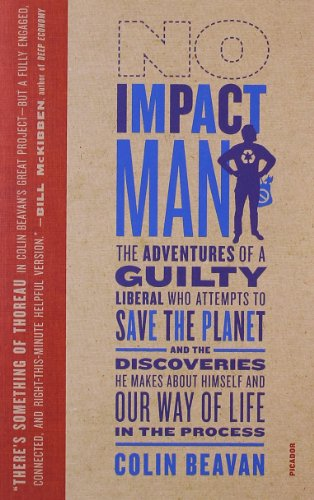 No Impact Man: The Adventures of a Guilty Liberal Who...