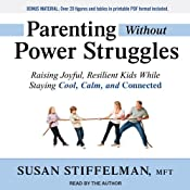 Parenting Without Power Struggles: Raising Joyful, Resilient Kids While Staying Cool, Calm, and Connected | [Susan Stiffelman]