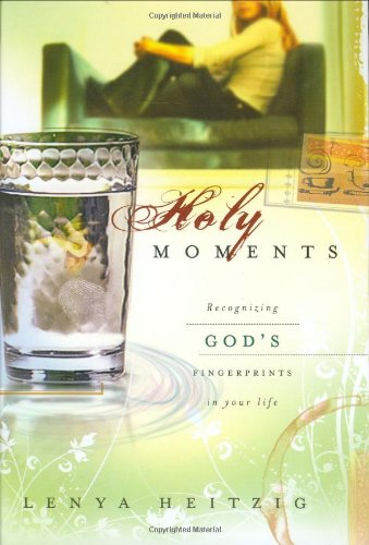 Holy Moments: Recognizing God'S Fingerprints On Your Life