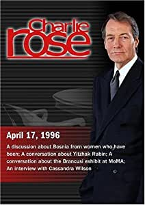 Charlie Rose with Jurate Kazickas, Catherine O'Neill, Liv Ullman, Rose Styron and Nancy Rubin; Noa Ben Artz-Pelossof; Kirk Varnedoe & Margit Rowell; Cassandra Wilson (April 17, 1996)