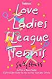img - for Tennis: LOVE LADIES LEAGUE TENNIS: (Delightful Insights and Instruction on Ladies Doubles Play, Strategies, and Fun) book / textbook / text book