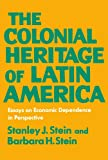 The Colonial Heritage of Latin America: Essays on Economic Dependence in Perspective (0195012925) by Stein, Stanley J.