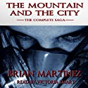 The Mountain and The City: The Complete Saga (       UNABRIDGED) by Brian Martinez Narrated by Victoria Smart