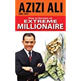 How to Become an Extreme Millionaire ~ Azizi Ali