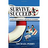 Survive and Succeed...In Spite of a Bankrupt and Bailout Economy ~ Michael Perry
