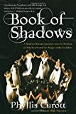 Book of Shadows: A Modern Woman's Journey into the Wisdom of Witchcraft and the Magic of the Goddess (0767900553) by Curott, Phyllis