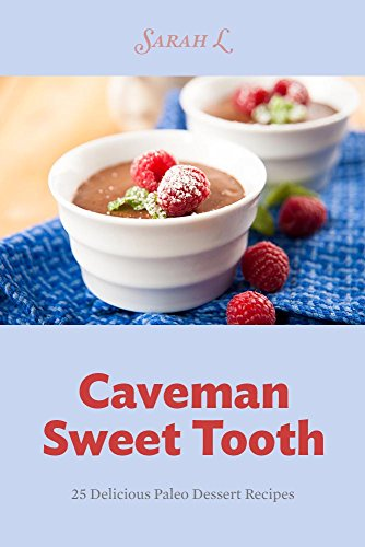Free Kindle Book : Caveman Sweet Tooth Paleo Desserts: 25 Delicious Paleo Dessert Recipes