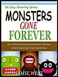 MONSTERS GONE FOREVER: How To Get Rid Of All Your Childs Imaginary Monsters In 8 Easy Steps (The Easy Parenting Series)