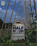 The Half-hour Allotment: Extraordinary Crops from Every Day Efforts (Royal Horticultural Society)
